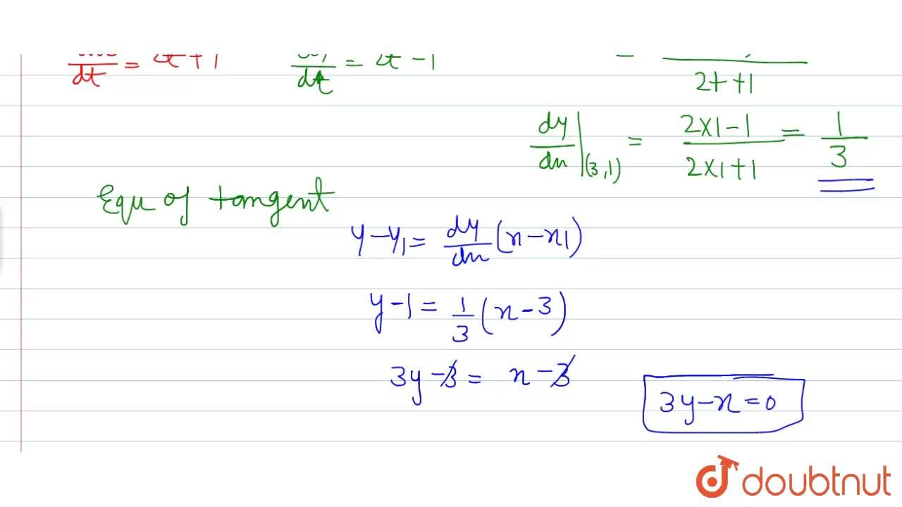 Find the equation of tangent to the curve by x = t^(2) + t + 1 , y = t^(2) - t + 1 at a point where t = 1