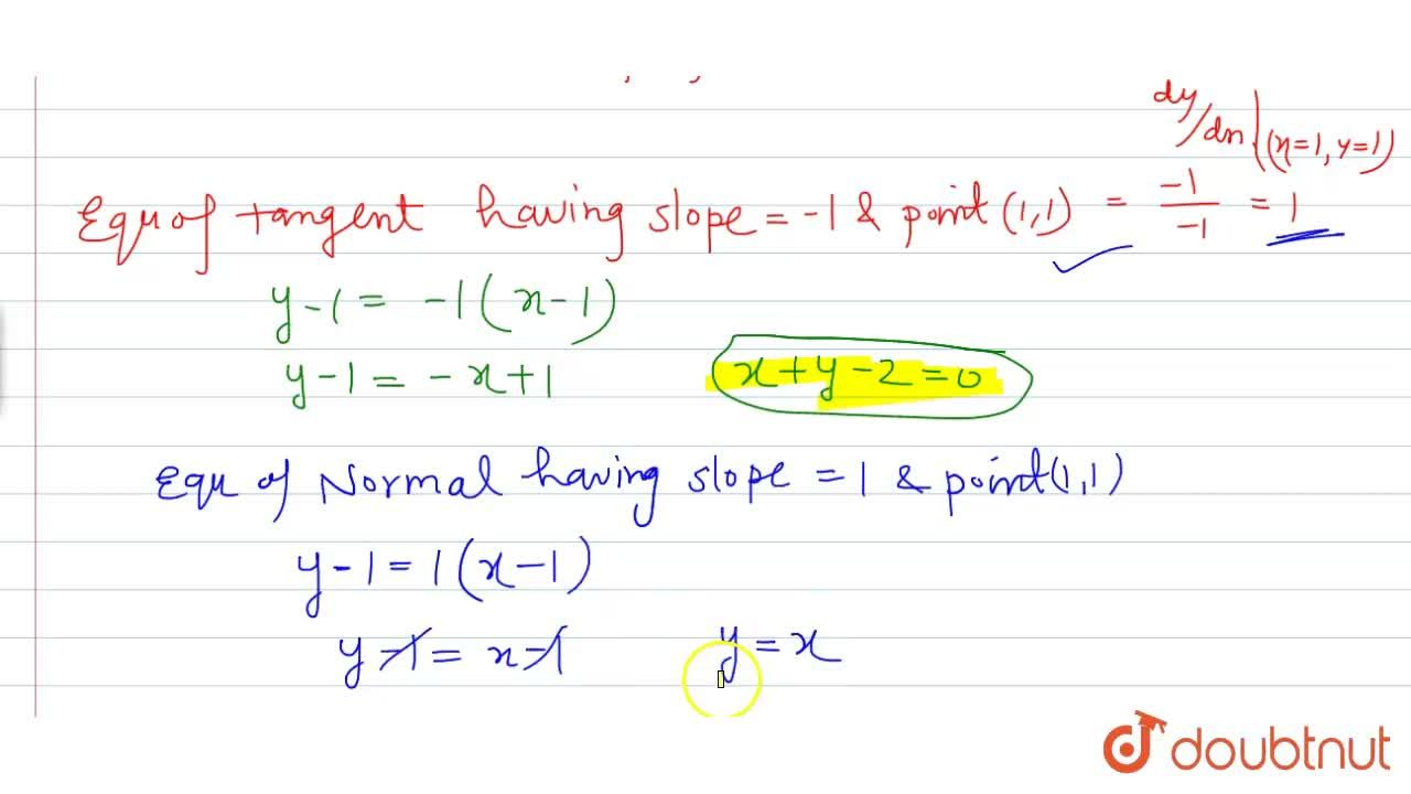 Find the equation of tangent and normal to the curve  x^((2),(3))+y^((2),(3))=2 at (1,1)
