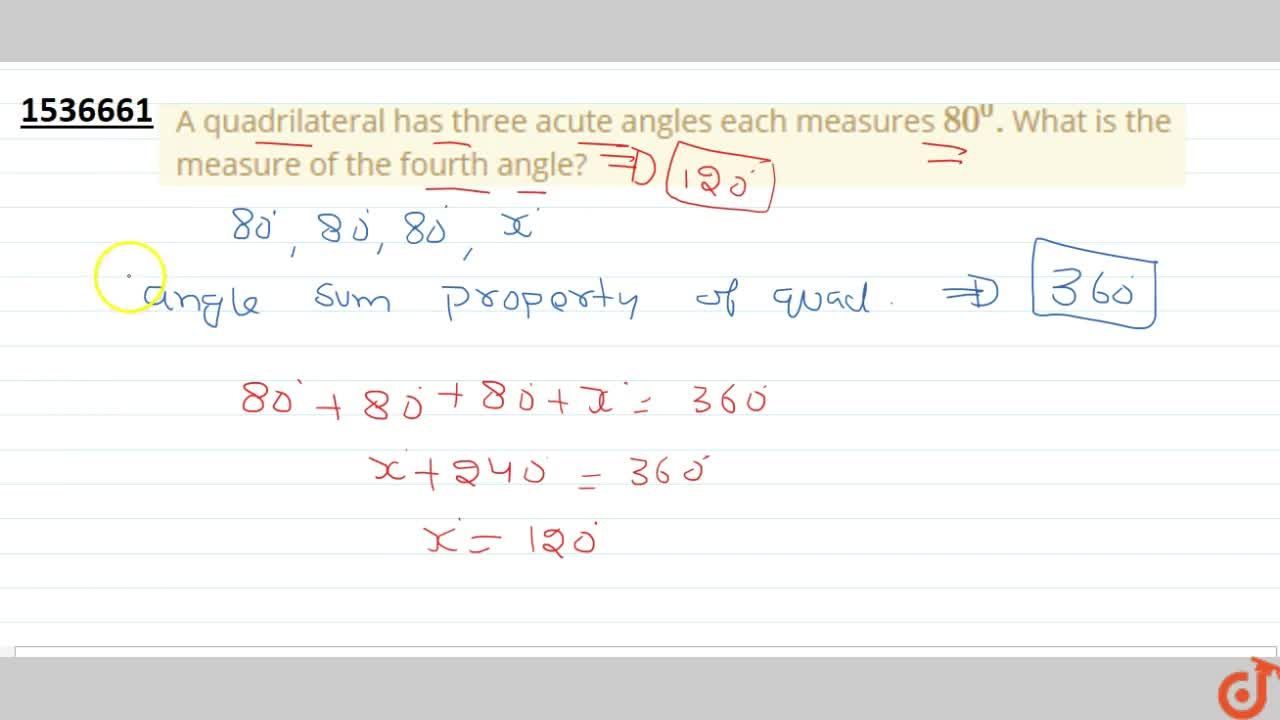 Solution for A quadrilateral has three acute angles each   mea