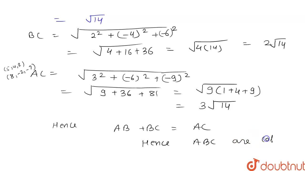 Solution for Show that the points A(5, 4, 2), B(6, 2, -1) and C