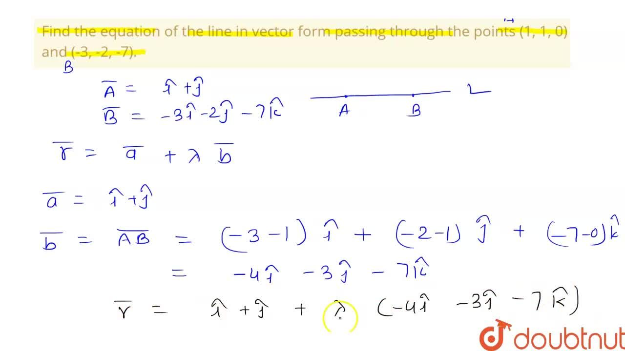 Solution for Find the equation of the line in vector form passi