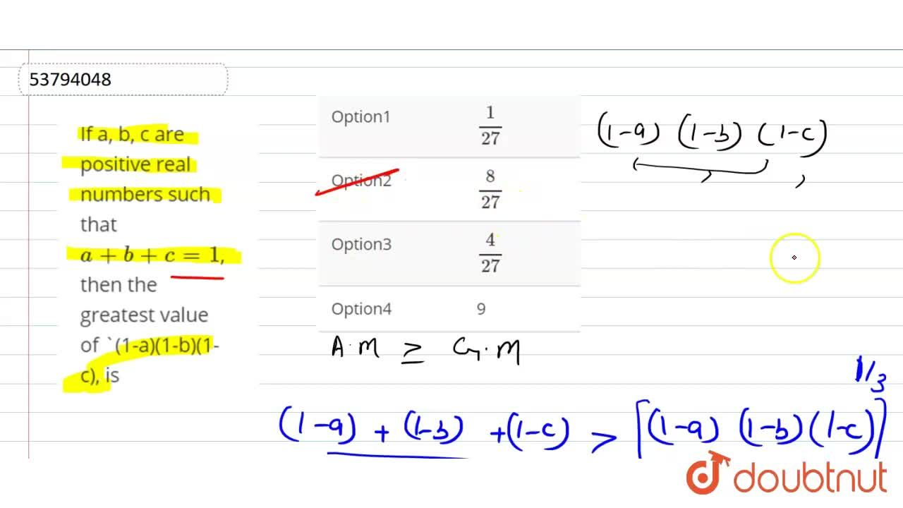 If a, b, c are positive real numbers such that a+b+c=1, then the greatest value of (1-a)(1-b)(1-c), is