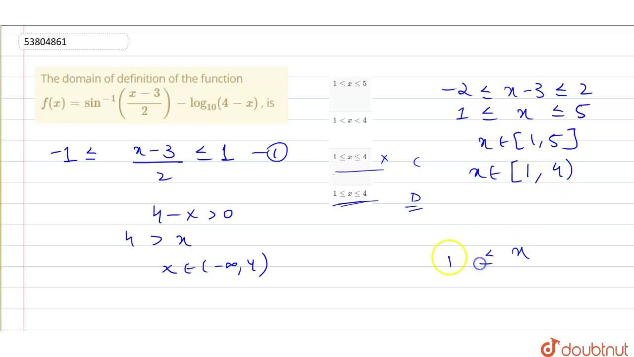 The domain of definition of the function  <br> f(x)=sin^(-1)((x-3),(2))-log_(10)(4-x) , is