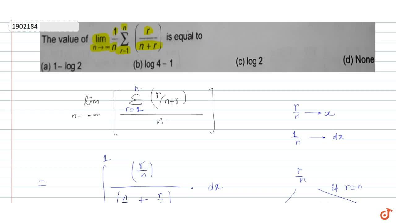 Solution for The value of lim_(n->oo)1,nsum_(r-1)^n(r,(n+r))