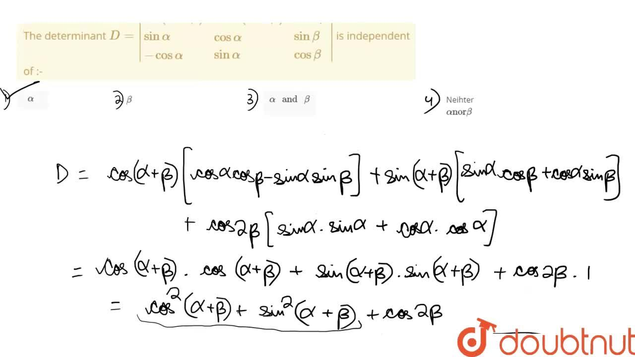 Solution for The determinant D=|{:(cos(alpha+beta),-sin(alpha+