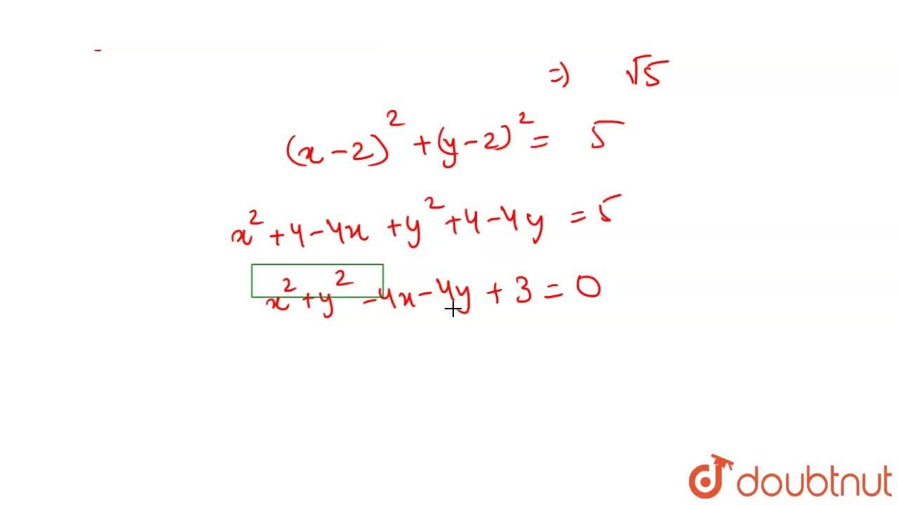 The equation of the circle which passes through the point (3, 4) and has its centre at (2, 2) is