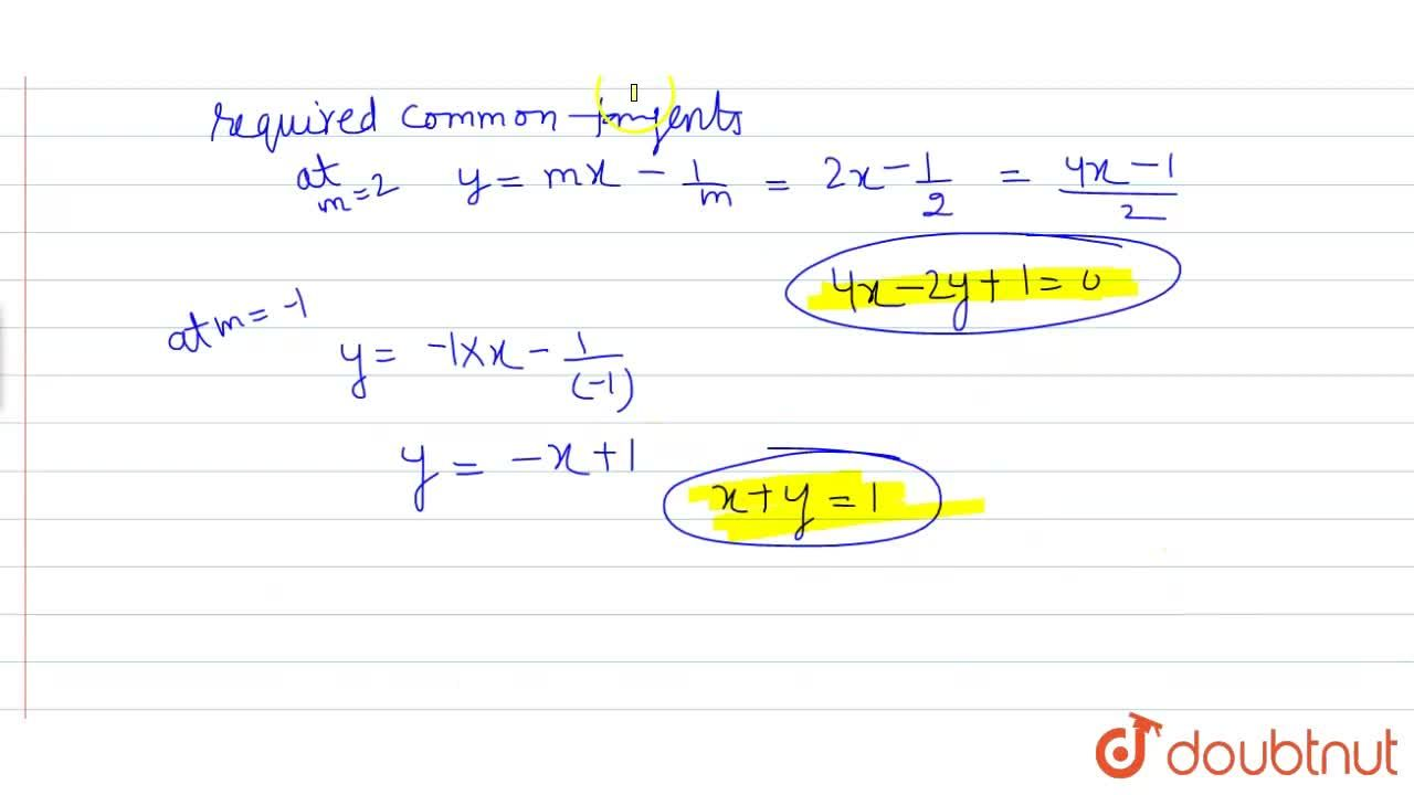 Solution for Find the equation (s) of the common tangent(s) to