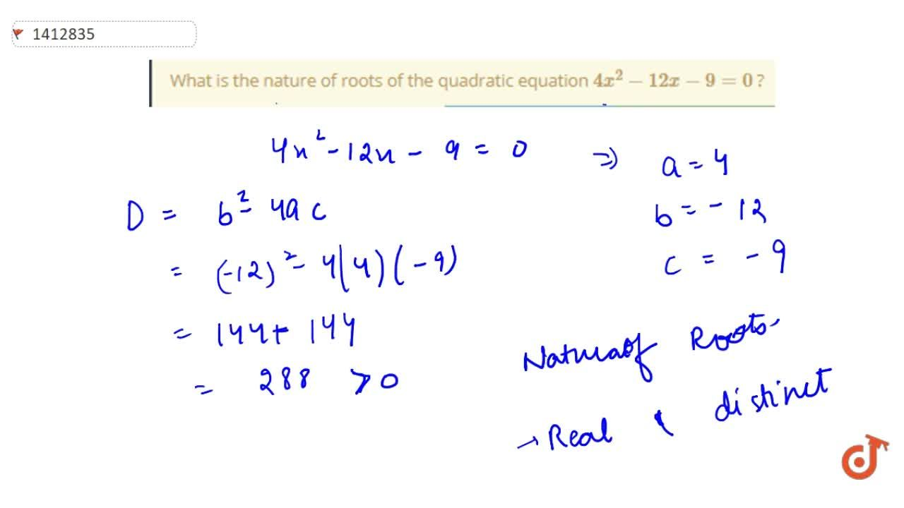 What is the   nature of roots of the quadratic equation 4x^2-12 x-9=0 ?