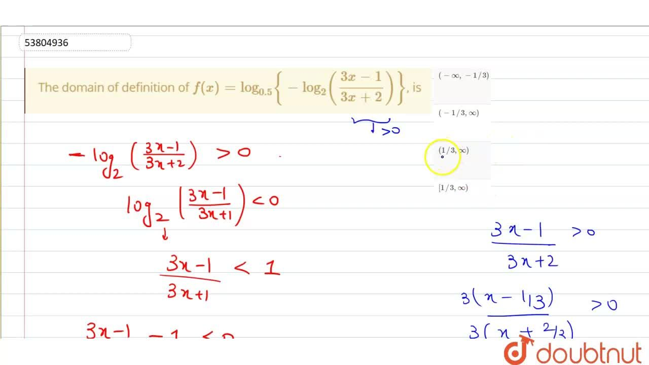 Solution for The domain of definition of f(x)=log_(0.5){-log_(