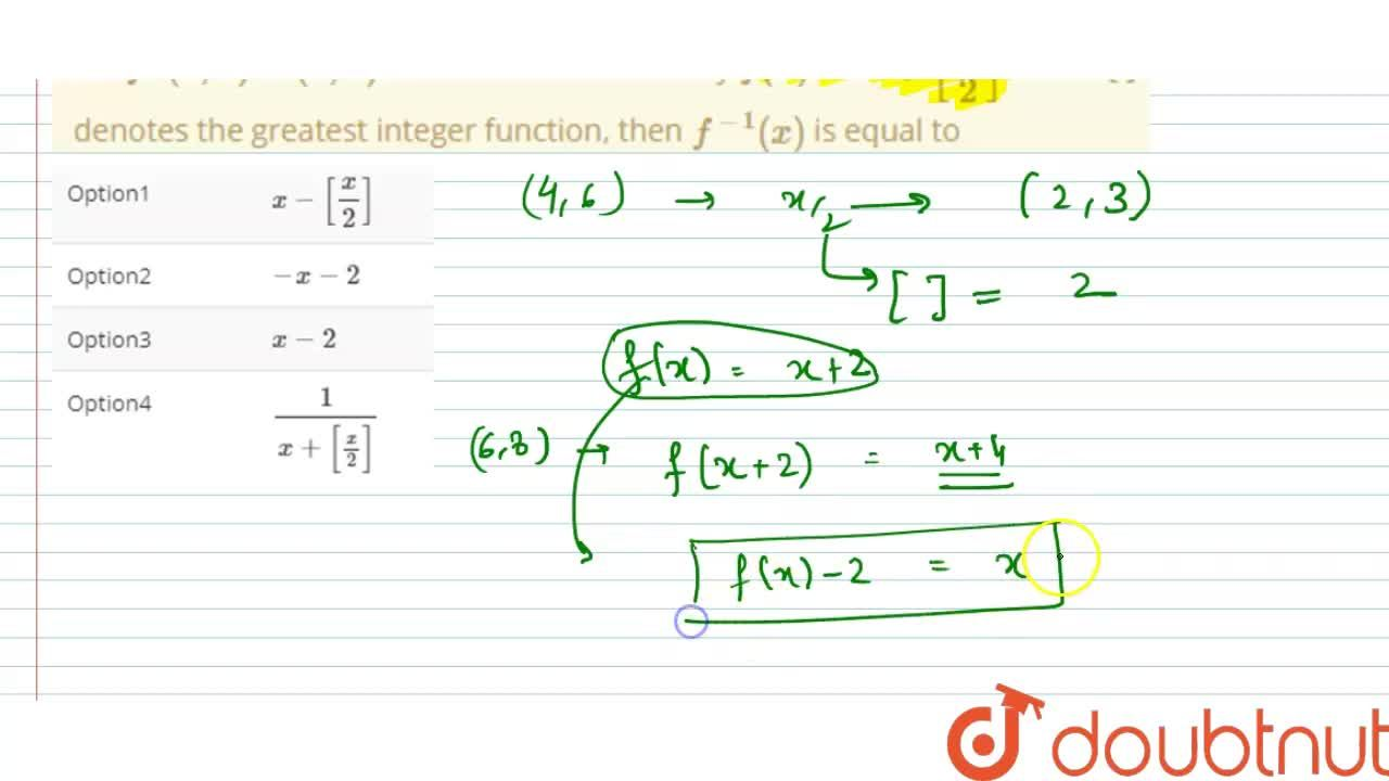Let  f :(4,6) uu (6,8) be a function defined by f(x) = x+[(x),(2)] where [.] denotes the greatest integer function, then f^(-1)(x) is equal to
