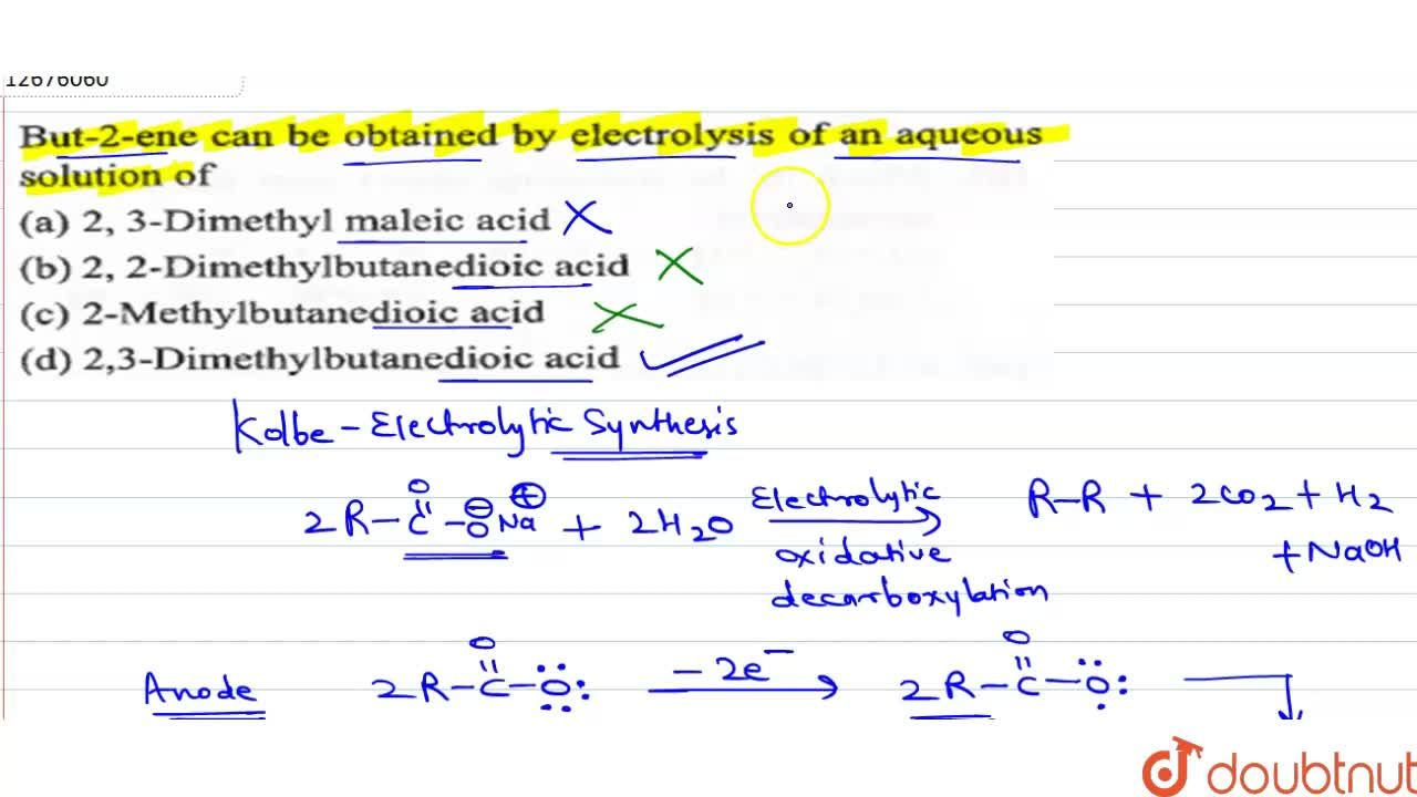 Solution for But-2- can be obtained by electrolysis of an aqu