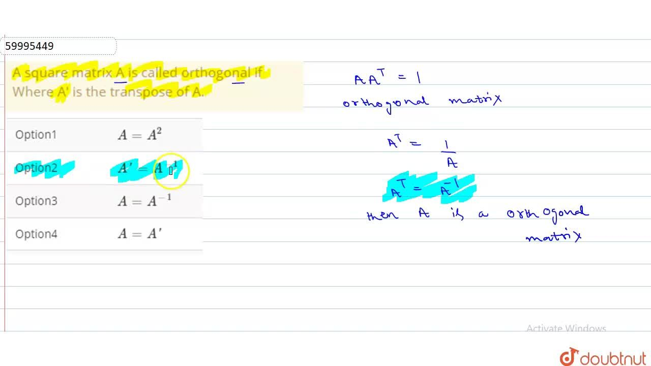 Solution for A square matrix A is called orthogonal if <br> Whe
