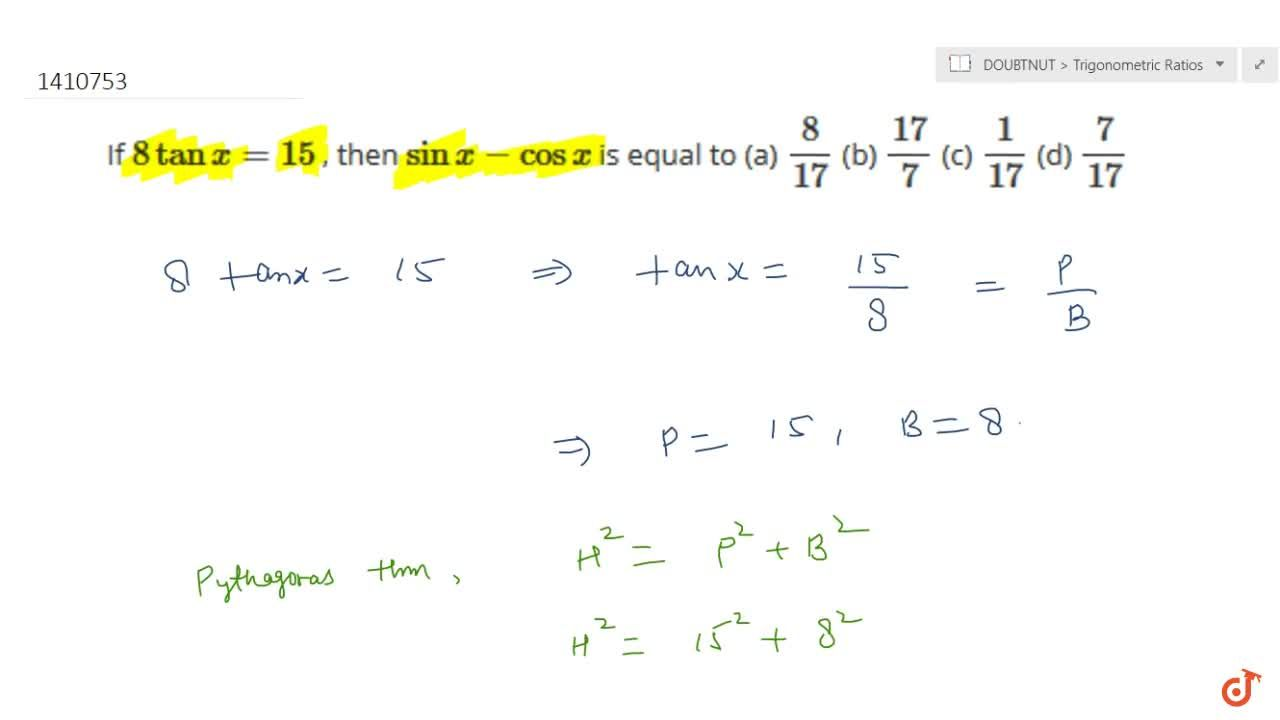 If 8tanx=15 , then sinx-cosx is equal to
