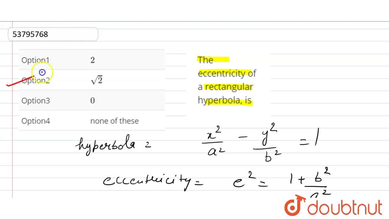 Solution for The eccentricity of a rectangular hyperbola, is