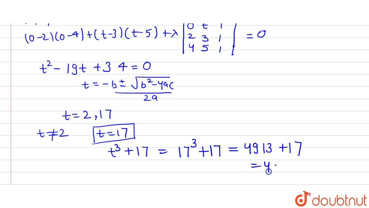 If the points (2, 3), (0, 2), (4, 5) and (0, t) are concyclic, then t^(3) + 17 is equal to __________.