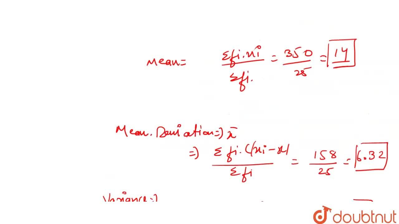 "Find the mean , mean deviation about the mean , variance and standard deviation for the following data <br> <img src=""https:,,d10lpgp6xz60nq.cloudfront.net,physics_images,AAK_T7_MATH_C24_SLV_015_Q01.png"" width=""80%"">"