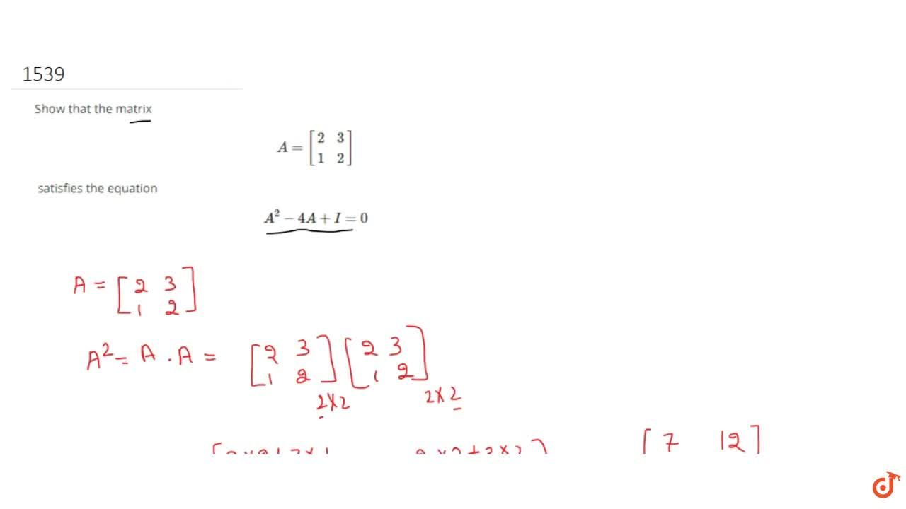 Solution for Show that the matrix A=[2 3 1 2]satisfies  the e