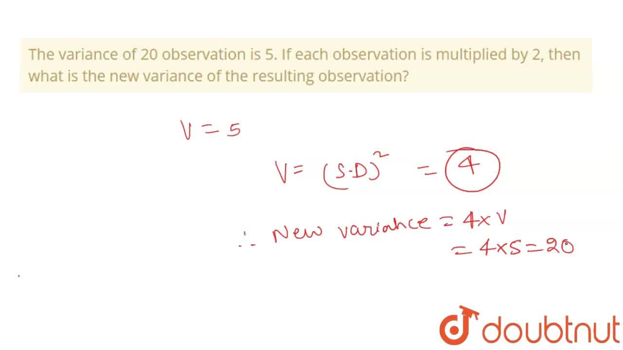 Solution for The variance of 20 observation is 5. If each obser