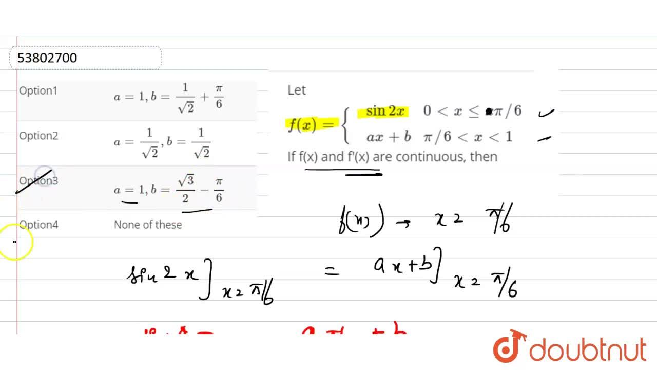 Let f(x)={{:(,sin2x,0 lt x le xpi,,6),(,ax+b,pi,,6 lt x lt 1):} If f(x) and f'(x) are continuous, then