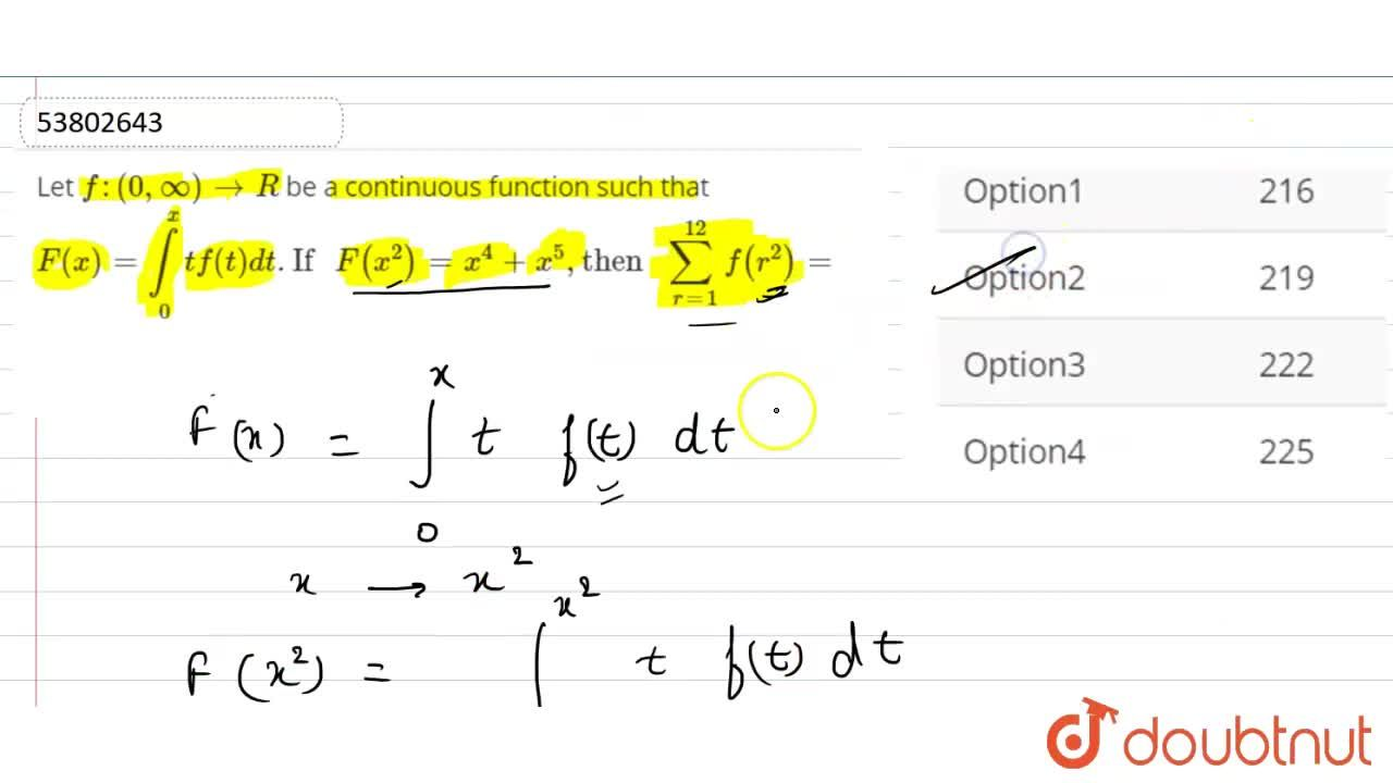 """Let f:(0,oo)to R be a continuous function such that F(x)=int_(0)^(x^(2)) tf(t)dt. """"If """"F(x^(2))=x^(4)+x^(5),""""then """"sum_(r=1)^(12) f(r^(2))="""