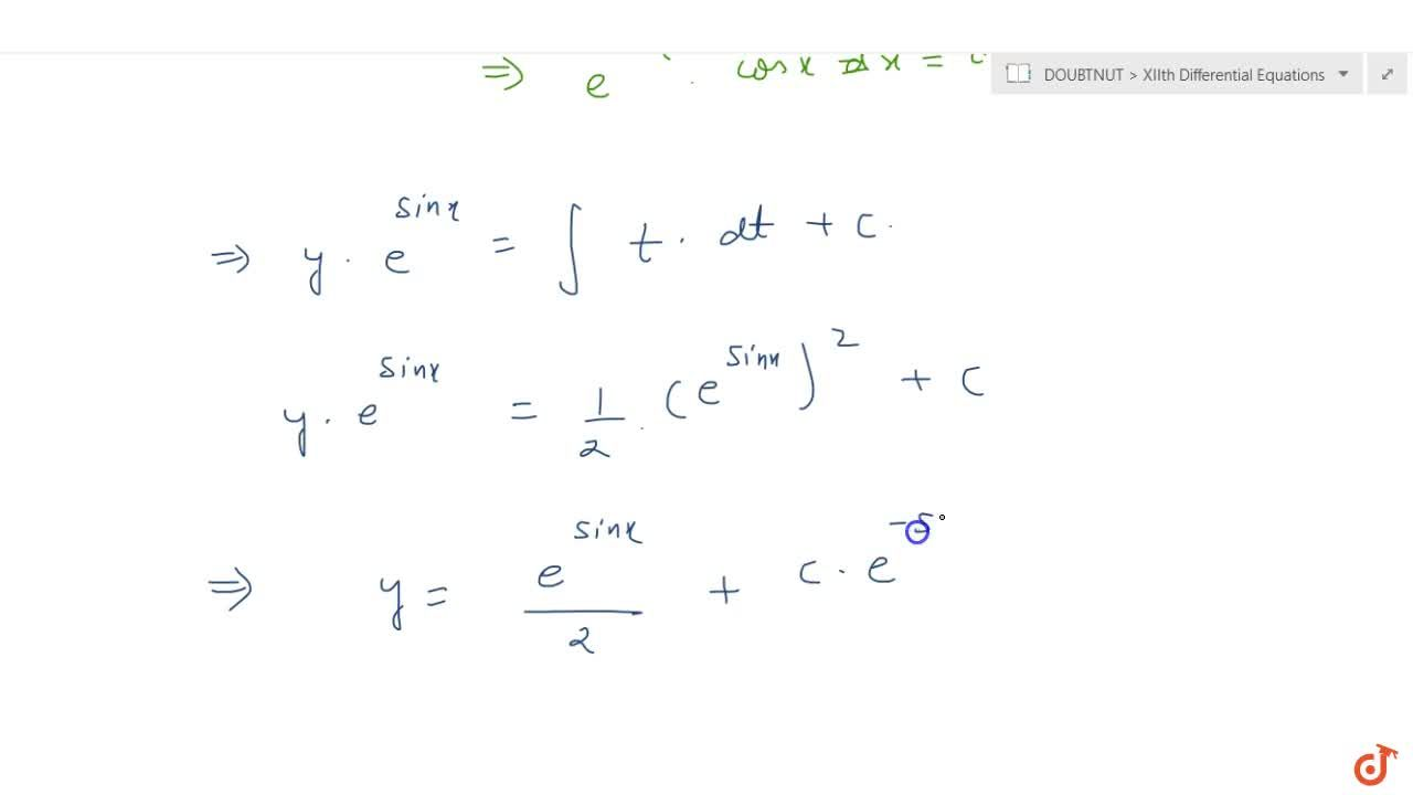 Find one parameter families of solution curves of the following differential equations: (or solve the following differential equations): (a) (xlogx)(dy),(dx)+y=logx (b) (dy),(dx)+ycosx=e^(sinx)cosx