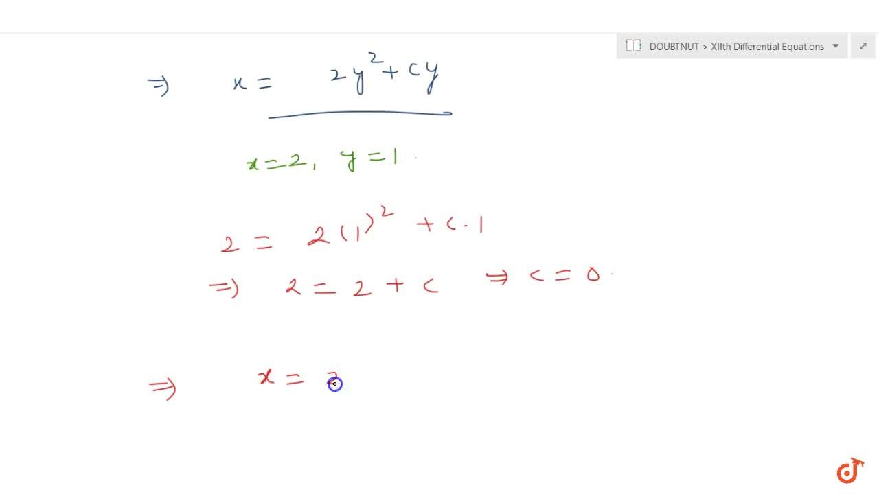 Solve differential equation (x+2y^2)(dy),(dx)=y , given that when x=2,\ y=1