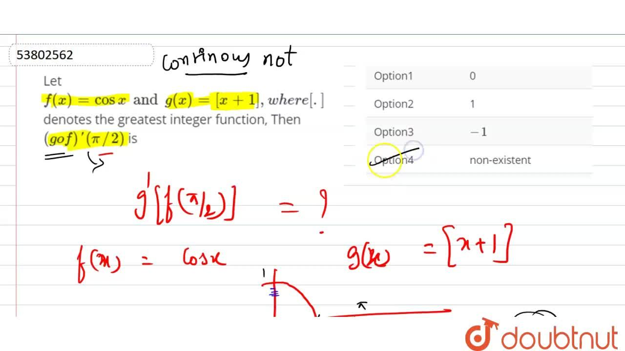 """Let f(x)=cos x and g(x)=[x+1],""""where [.] denotes the greatest integer function, Then (gof)' (pi,,2) is"""