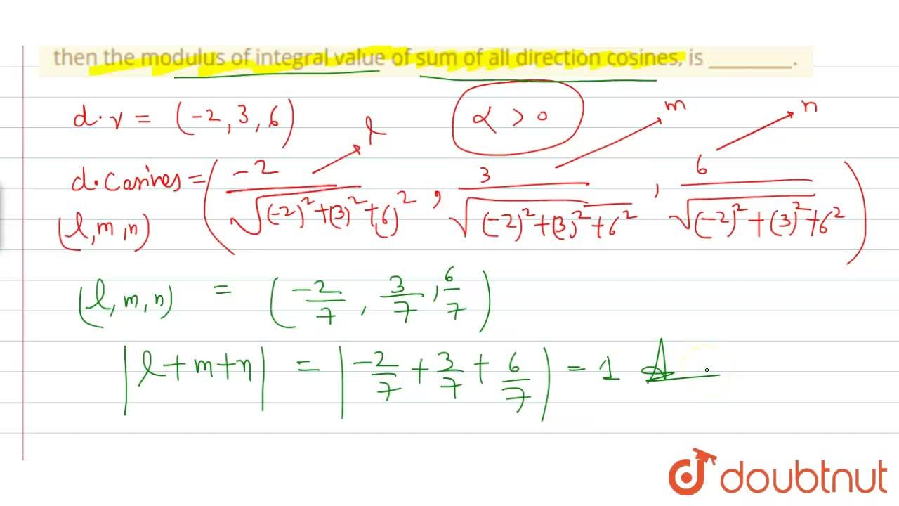 Solution for The direction ratios of a line are (-2, 3, 6). If