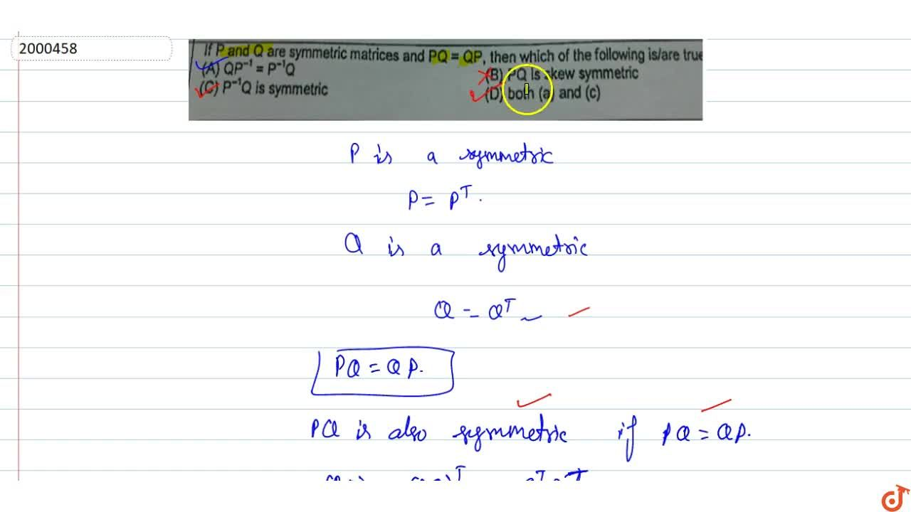 Solution for If P and Q are symmetric matrices and PQ=QP then