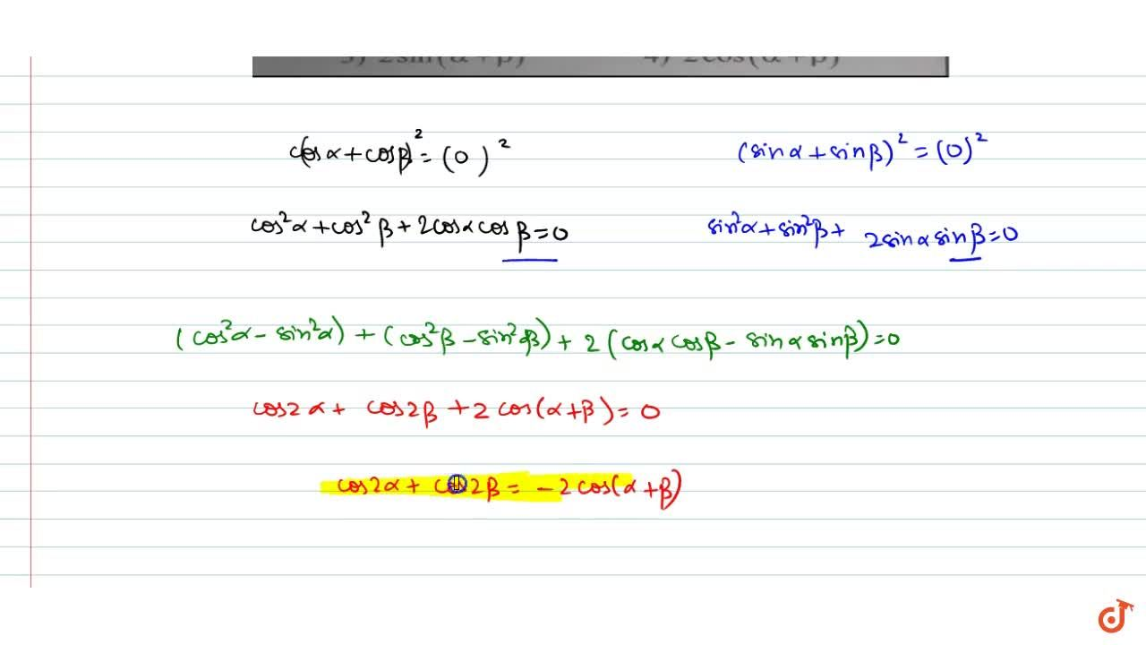 Solution for If cos alpha+ cos beta=0=sin alpha+sin beta then