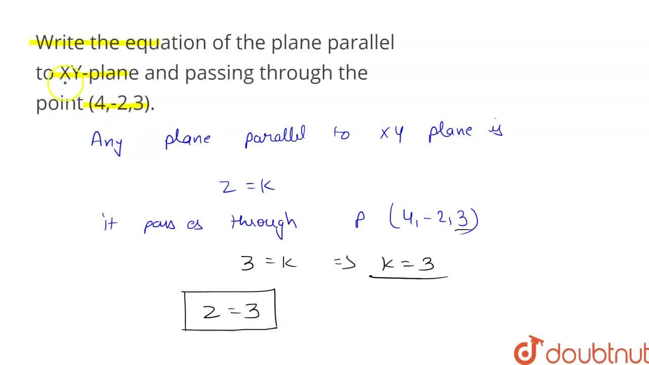 Solution for Write the equation of the plane parallel to XY-pla