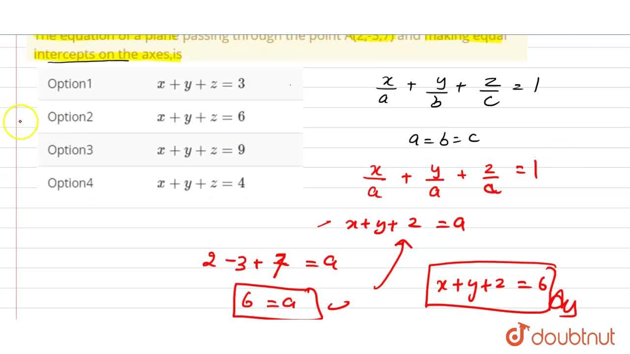 The equation of a plane passing through the point A(2,-3,7) and making equal intercepts on the axes,is