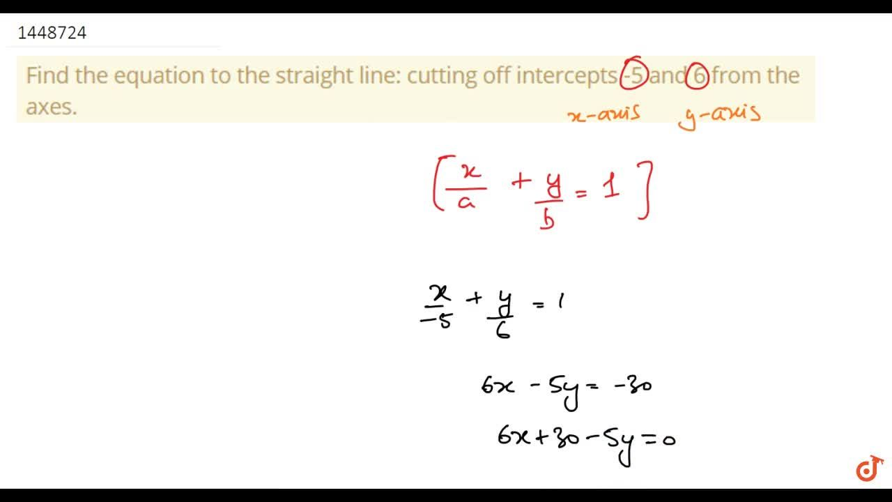 Find the equation to the straight line: cutting off intercepts -5 and 6   from the axes.