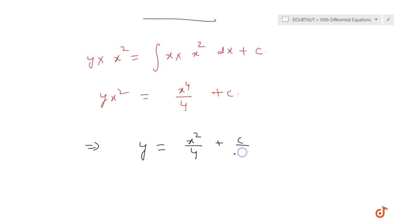 Solve the differential equation: x(dy),(dx)+2y=x^2,\ x!=0