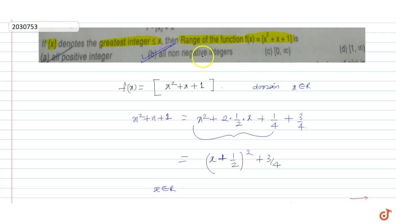If [x] denotes the greatest integer <= x, then Range of the function f(x) = [x^2 + x + 1] is