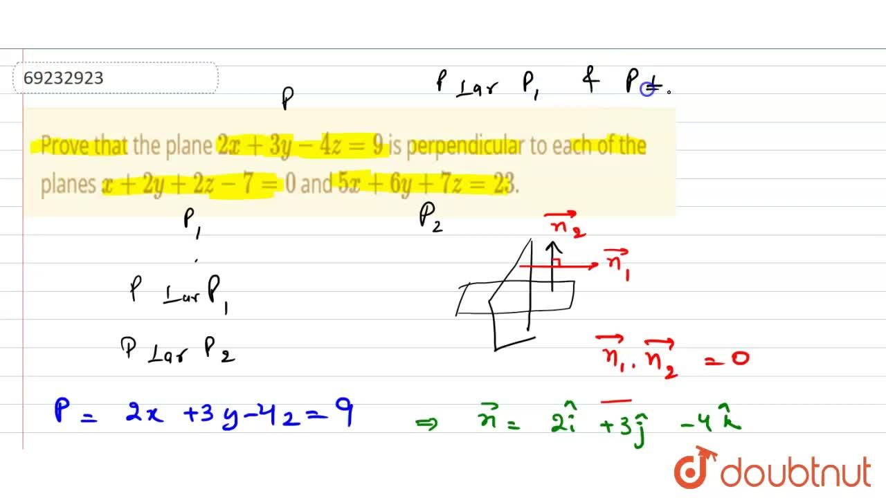 Prove that the plane 2x+3y-4z=9 is perpendicular to each of the planes x+2y+2z-7=0 and 5x+6y+7z=23.