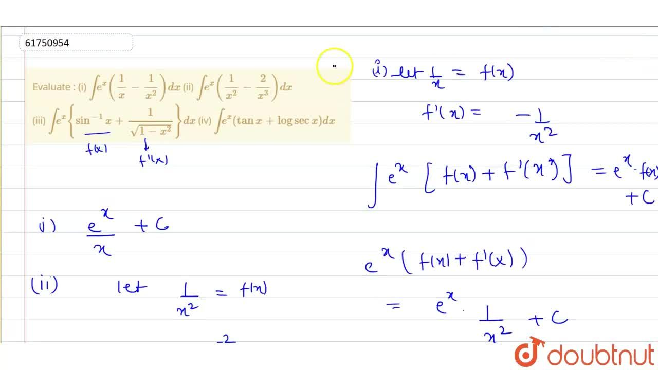Solution for Evaluate : (i) inte^(x)((1),(x)-(1),(x^(2)))dx (
