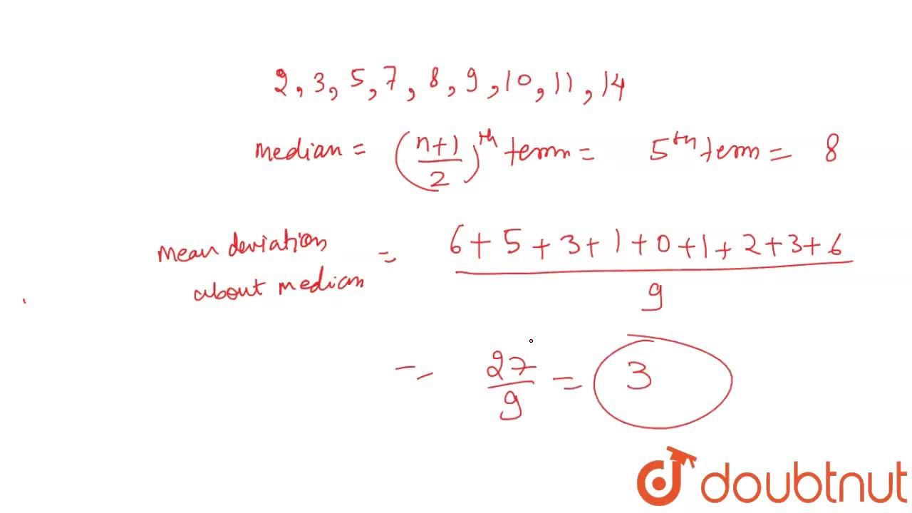 Find the mean deviation about the median for the data given below : <br> 11, 3, 8, 7, 5, 14, 10, 2, 9