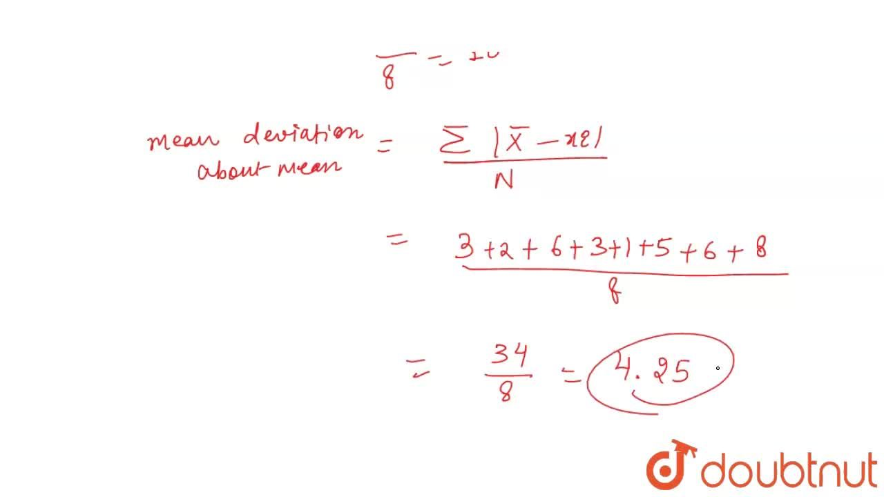 Find the mean deviation about the mean for the following data : <br> Find the mean deviation about the mean for the following data : <br> 7,8,4,13,9,5,16,18