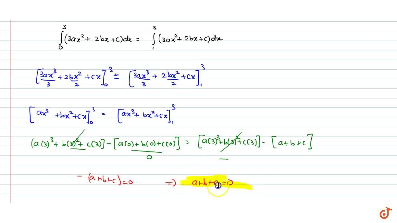 Solution for If int_0^3 (3ax^2+2bx+c)dx=int_1^3 (3ax^2+2bx+c)d