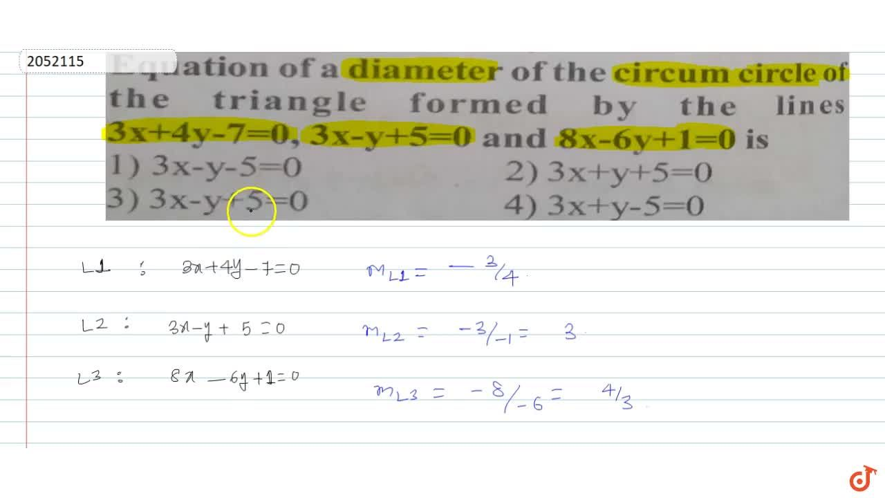 Equation of a diameter of the circum circle of the triangle formed by the lines  3x+4x-7=0,3x-y+5=0 and 8x-6y+1=0 is