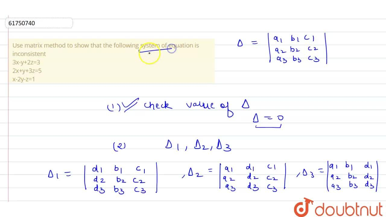 Solution for Use matrix method to show that the following syste