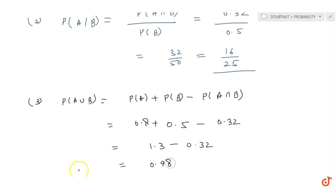 Solution for If P (A) = 0. 8, P(B) = 0. 5and P(B A) = 0. 4
