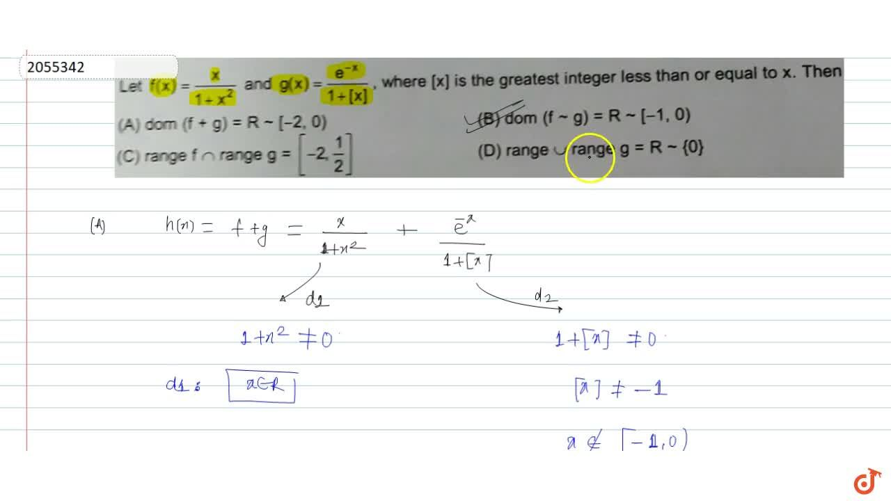 Let `f(x)=x/(1+x^2) and g(x)=(e^-x)/(1+[x]),` where [x] is the greatest integer less than or equal to x. Then
