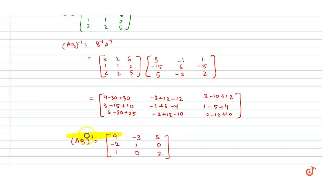 If A^(-1)=[(3,-1, 1),(-15, 6,-5),( 5,-2, 2)]and B=[(1 ,2,-2),(-1, 3, 0),( 0,-2, 1)], find (A B)^(-1).