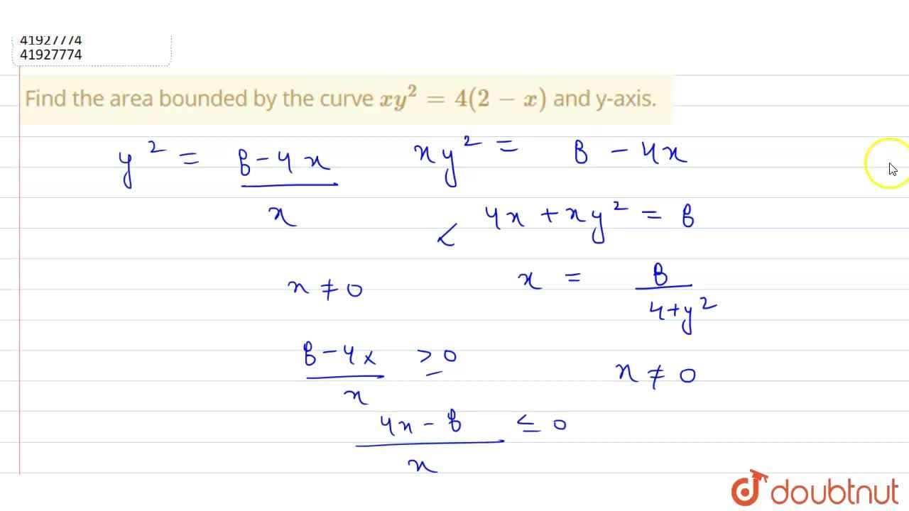 Solution for Find the area bounded by the curve xy^(2)=4(2-x)