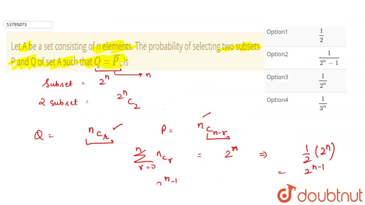 Let A be a set consisting of n elements. The probability of selecting two subsets P and Q of set A such that Q= overline(P), is