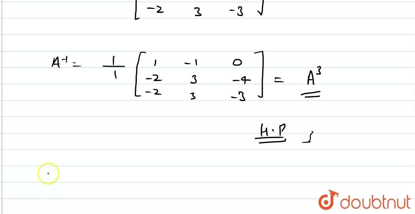 Solution for यदि A=[{:(3,-3,4),(2,-3,4),(0,-1,1):}] है, तो सि