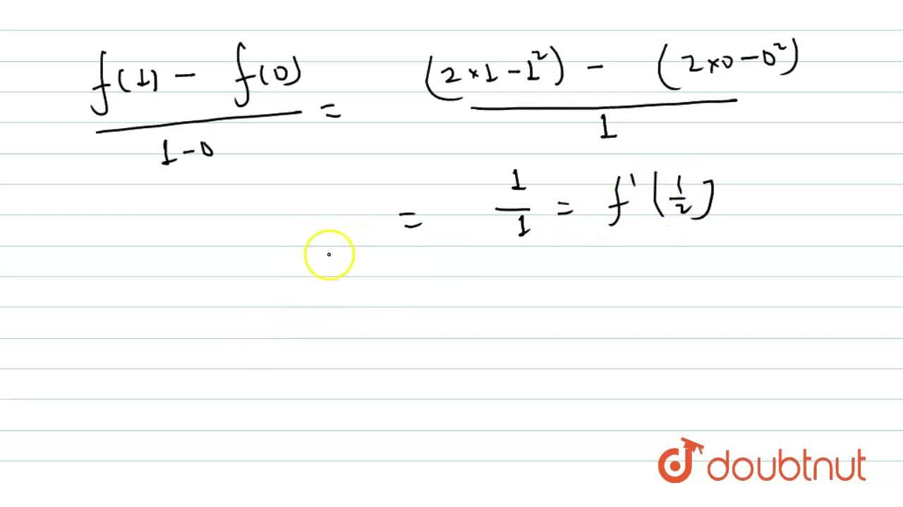 If c=(1),(2) and f(x)=2x-x^(2), then interval of x in which LMVT is applicable, is