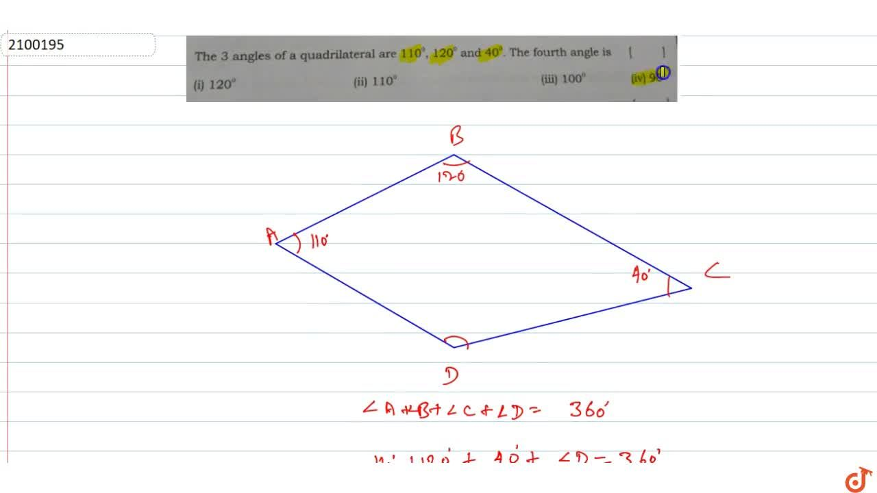 The 3 angles of a quadrilateral are 110^@, 120^@ and 40^@ The fourth angle is